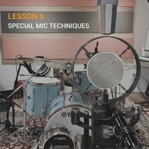 LESSON 6 – Special Mic Techniques