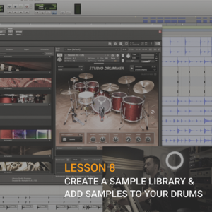 LESSON 8 – Create a sample library & add samples to your drums